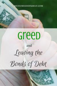 Greed and leaving the bonds of debt. Can a person be greedy while paying off debt? How to be frugal while keeping an open hand.