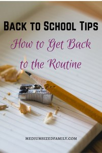Back to School Tips- How to Get Back to the Routine. Looking for ways to simplify your back to school routine? Here are some tips to keep life flowing smoothly without all the hassle.