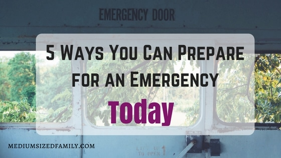5 Ways You Can Prepare for an Emergency Today