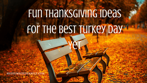 Fun Thanksgiving Ideas for the Best Turkey Day Yet