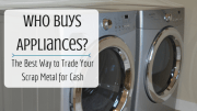 Who Buys Appliances?  The Best Way to Trade Your Scrap Metal for Cash