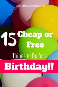 15 Cheap or Free Things to do for a Birthday What a fun list of birthday ideas that hardly cost a thing! I'm definitely doing some of these for our next birthday.