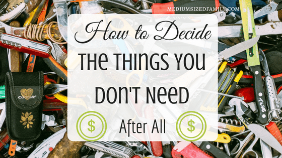 how to decide what you dont needs