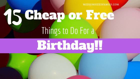 15 Cheap or Free Things to Do For a Birthday