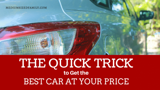 The Quick Trick You Need to Get the Best Car In Your Price Range