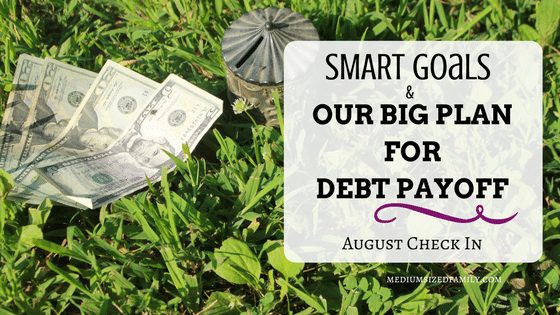 August Check In: SMART Goals and a BIG Debt Payoff Plan