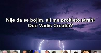 Nije da se bojim, ali me prokleto strah! Quo Vadis, Croatia?