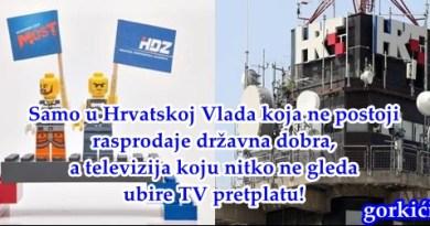 Samo u Hrvatskoj Vlada koja ne postoji rasprodaje državna dobra, a televizija koju nitko ne gleda ubire TV pretplatu!