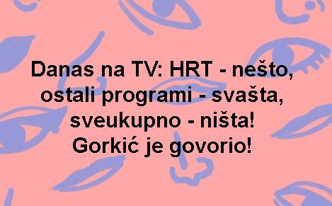 Danas na TV: HRT - nešto, ostali programi - svašta, sveukupno - ništa! Gorkić je govorio!