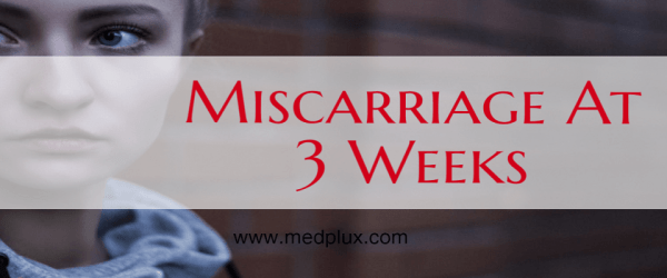 Miscarriage at 3 Weeks Signs, Symptoms, Causes, Rates, Pictures