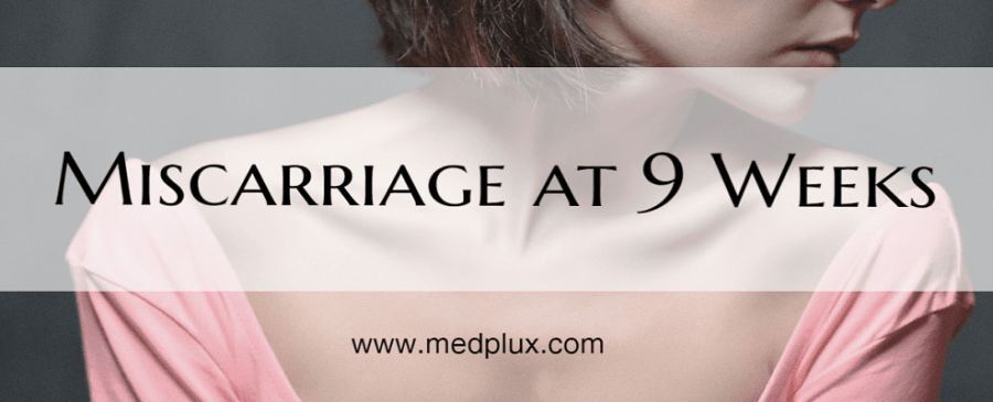 Miscarriage at 9 Weeks: Signs, Symptoms, Causes, Risk, Rates