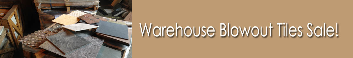 Warehouse Blowout Tiles Sale!