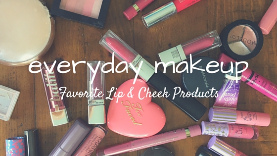 Favorite Lip and Cheek Products