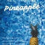 All things Pineapple