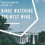 The Ultimate Guide to Binge Watching The West Wing
