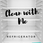 Clean With Me: Refrigerator