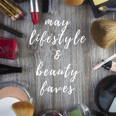 May Lifestyle and Beauty Favorites