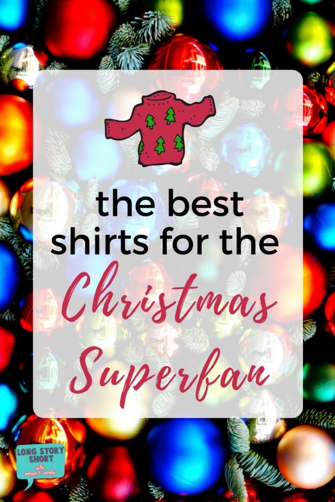Best Shirts for Christmas Superfan - If you love Christmas and want to wear your love of the holiday loud and proud, we've got the perfect shirts for you!