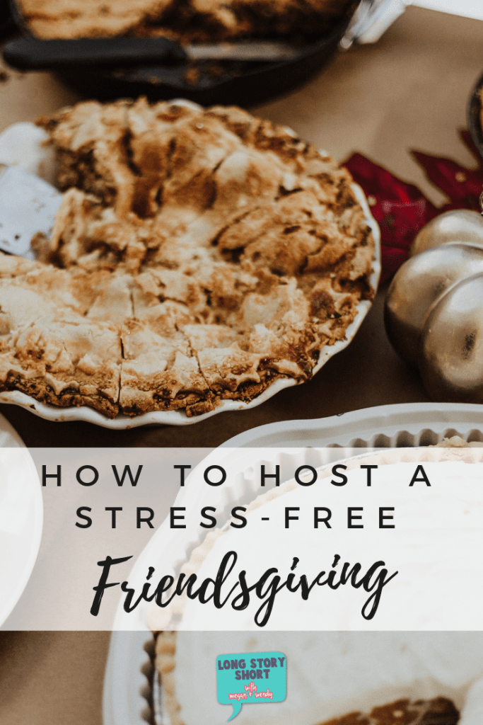 How to Host a Stress Free Friendsgiving - Use these tips for hosting a friendsgiving full of new recipes, traditions, dessert and of course - friends! Make this <a href=