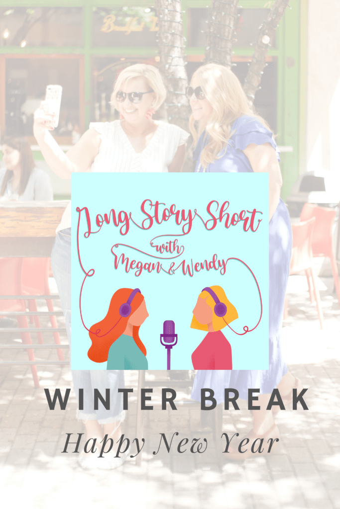 Long Story Short The Podcast - Happy New Year from Megan and Wendy!