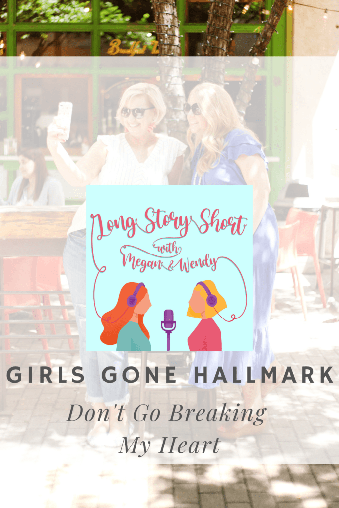 """PODCAST EP: Megan and Wendy recap and review Hallmark Channel's """"Don't Go Breaking My Heart"""" which premiered on March 27, 2021."""