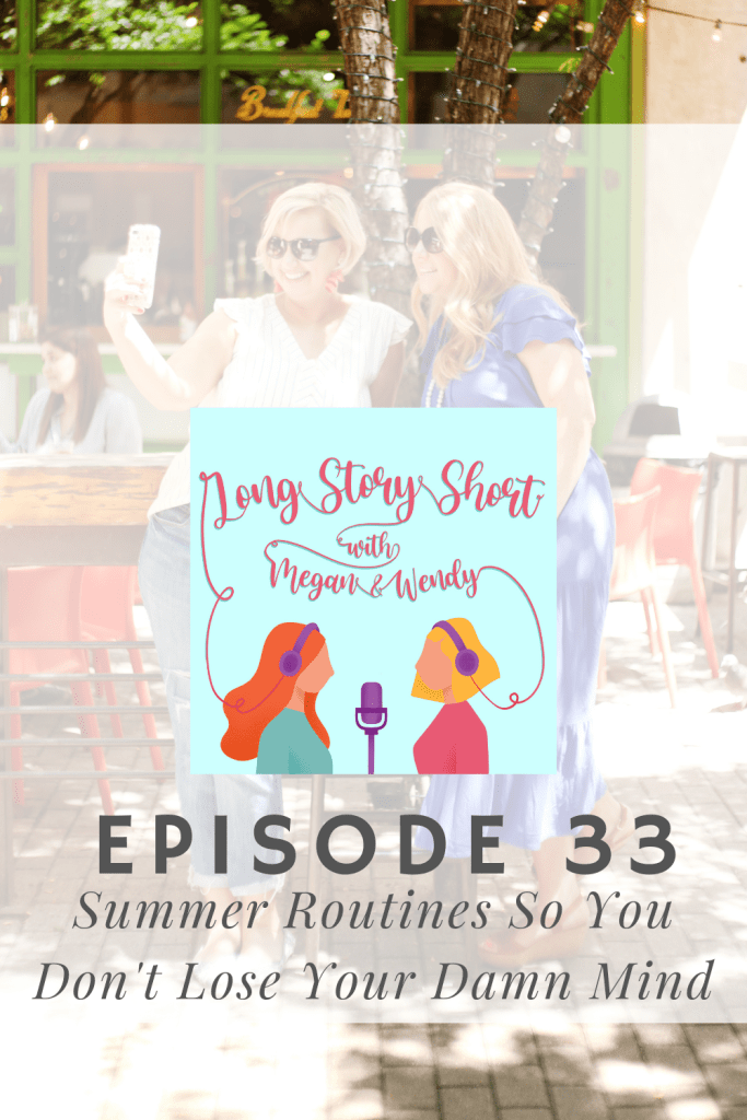 NEW PODCAST EPISODE: Megan and Wendy share a peek into their summer routines and how a schedule, even a loose one, helps keep things moving along. #womenwhopodcast #momswhopodcast #podernfamily #shepodcasts