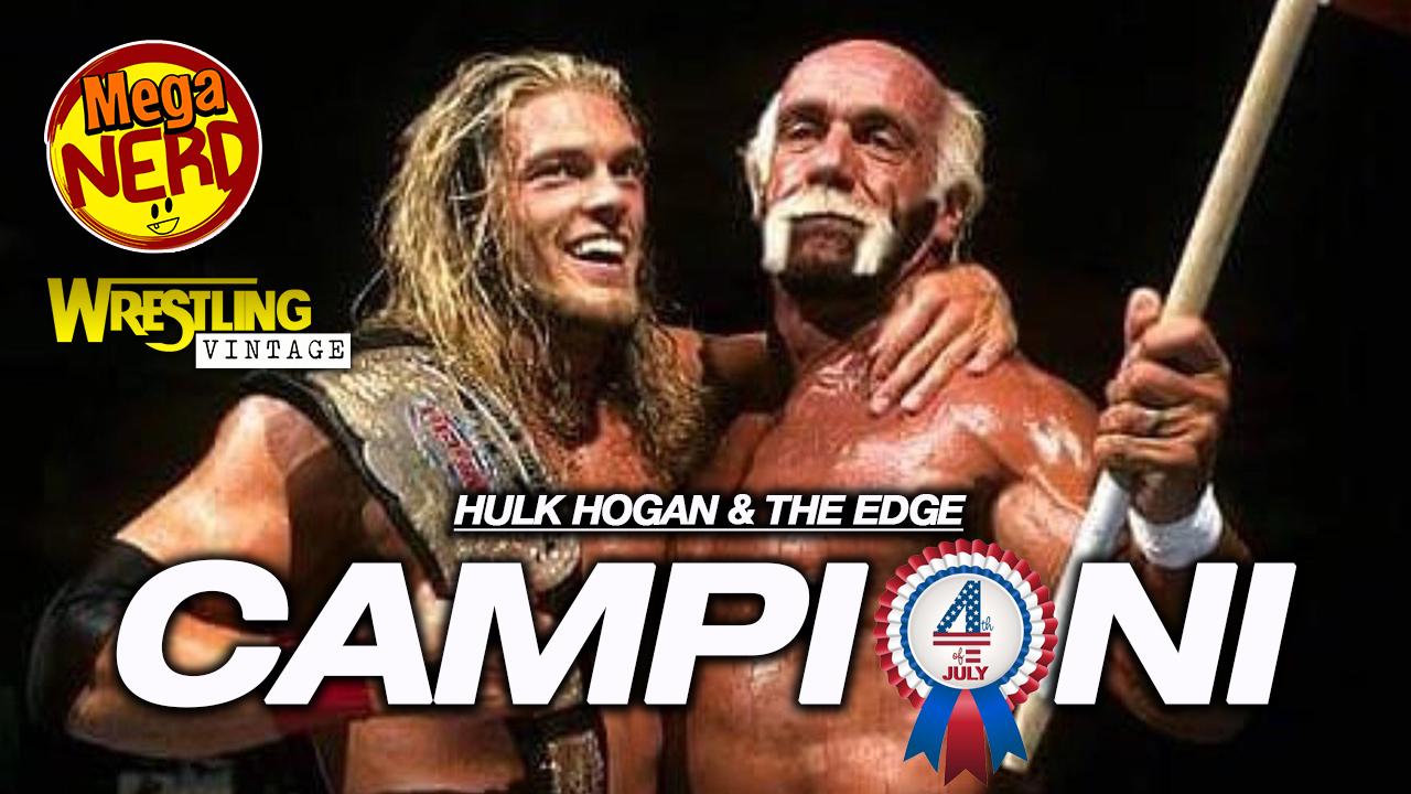 Edge e Hulk Hogan campioni - Un 4 luglio indimenticabile