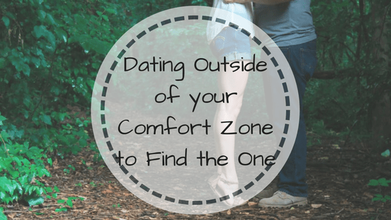 Dating Outside of your Comfort Zone to Find the One