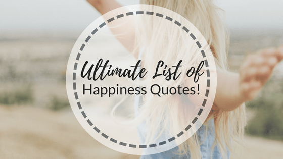 Ultimate List of Quotes for Happiness
