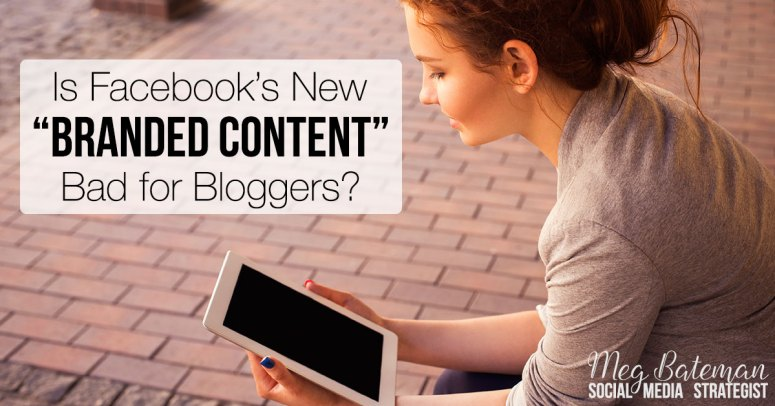 "What does Facebook's new ""branded content"" policy mean for bloggers? Does it mean bloggers can't share ANY content from other sites or blogs? Get the straight, hype-free, scoop here."