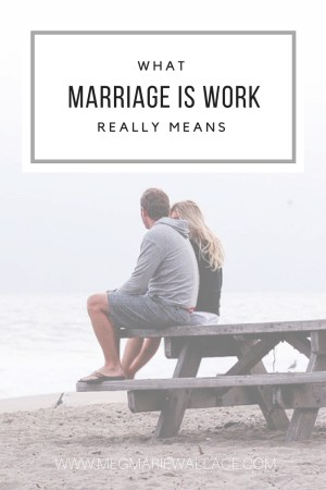 "what ""marriage is work"" really means 