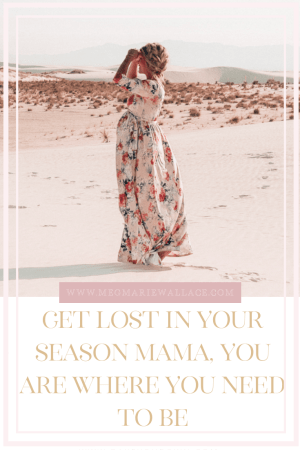 get lost in your season mama, you are where you need to be |. meg marie wallace