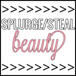 Splurge/Steal Beauty