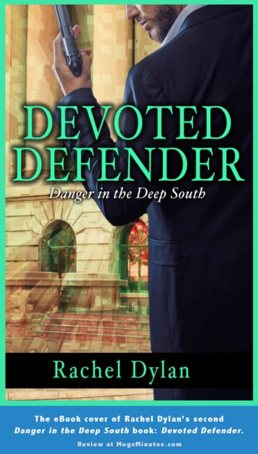 Cover of Devoted Defender - Book 2 in the Danger in the Deep South Series by Rachel Dylan | Read the review over on MegsMinutes.com