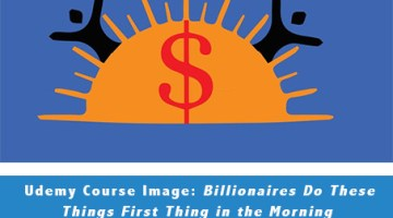 Udemy.com Course Review: Billionaires Do These Things First Thing in The Morning