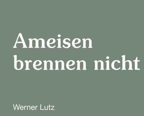 Werner Lutz, Ameisen brennen nicht