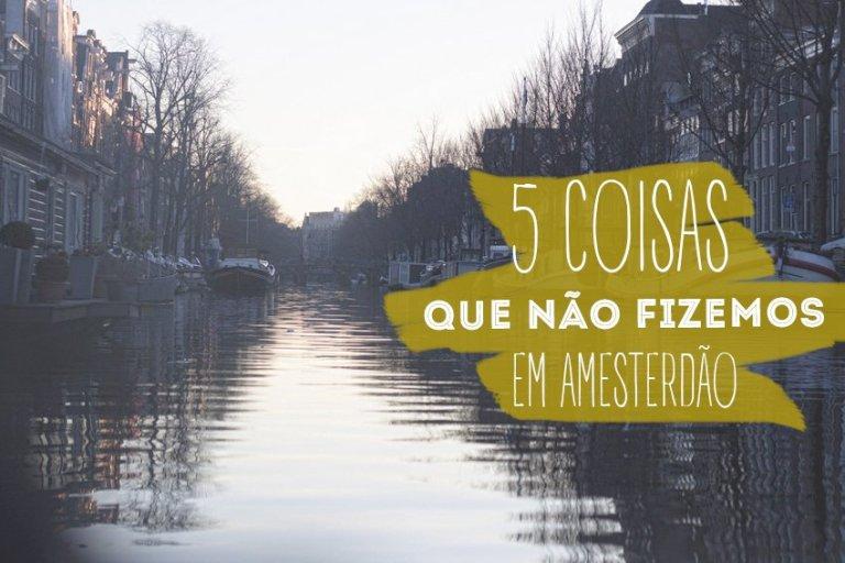 5 coisas que não fizemos em Amesterdão