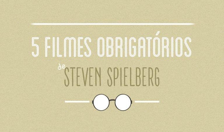 5 filmes obrigatórios de Steven Spielberg