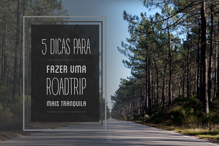 5 Dicas para fazer uma RoadTrip mais tranquila