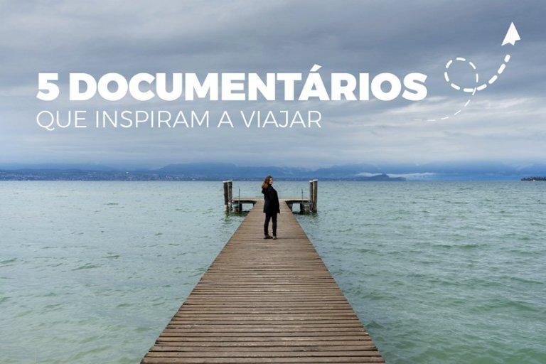 5 Documentários que inspiram a viajar
