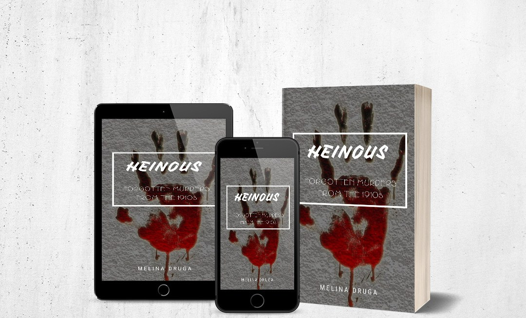 Heinous: Forgotten Murders From the 1910s by Melina Druga