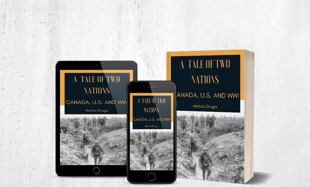 A Tale of Two Nations: Canada, U.S. and WWI by Melina Druga