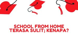 School from Home Terasa Sulit; Kenapa?