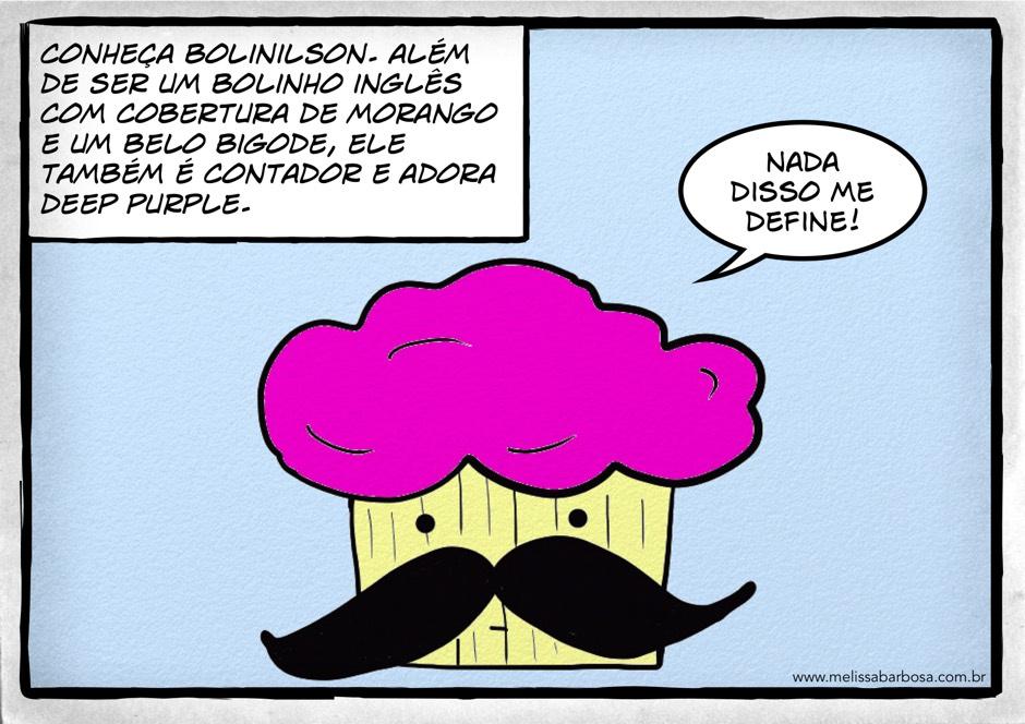 Conheça Bolinilson. Além de ser um bolinho inglês com cobertura de morango e um belo bigode, ele também é contador e adora Deep Purple. Nada disso me define.