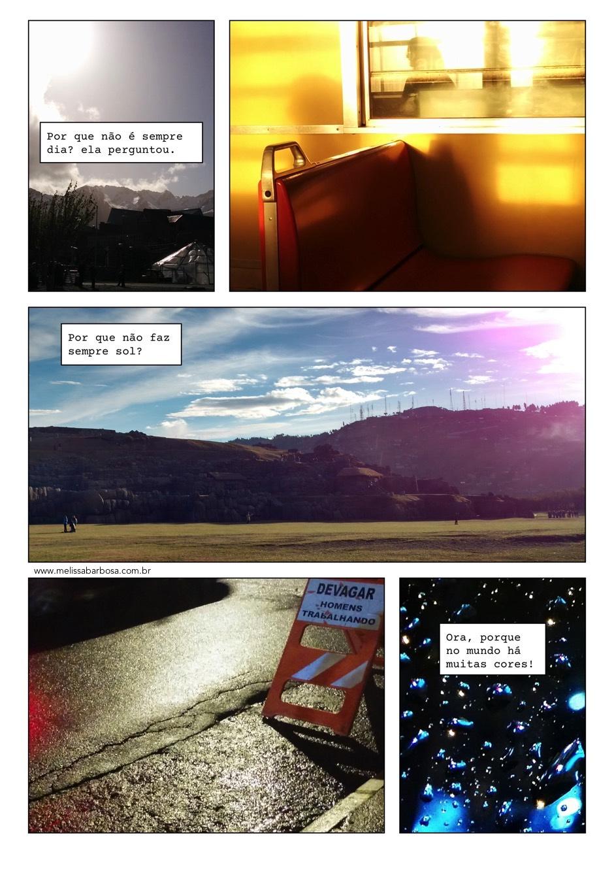 Por que não é sempre dia? ela perguntou. Por que não faz sempre sol? Ora, por que no mundo há muitas cores.