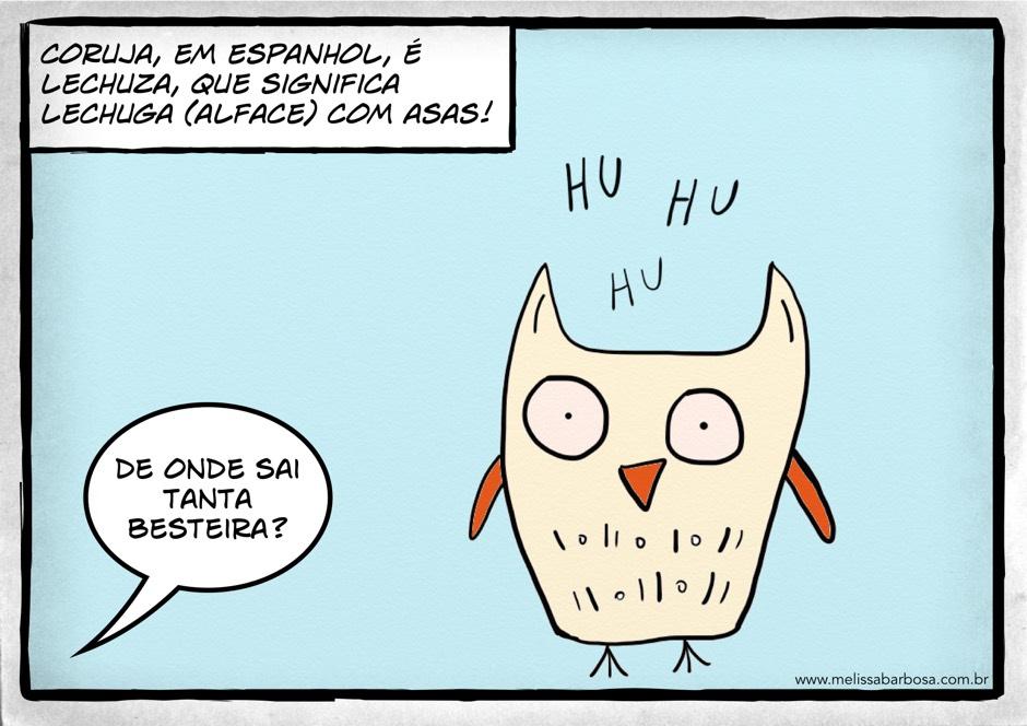 Coruja, em espanhol, é lechuza, que significa alface (lechuga) com asas. De onde sai tanta besteira?