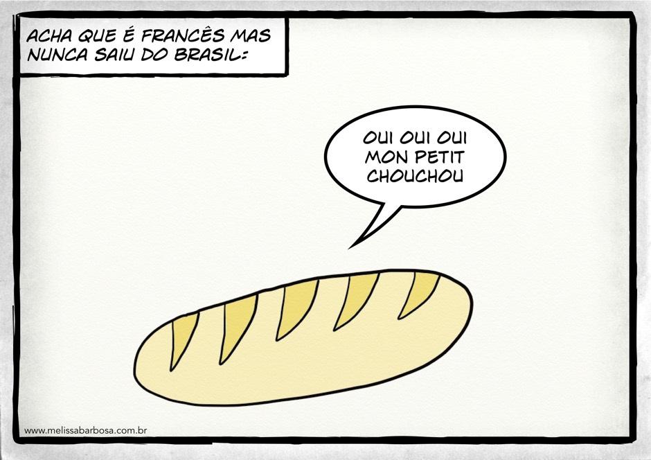 Oui oui oui mon petit chouchou. Acha que é francês mas nunca saiu do Brasil.