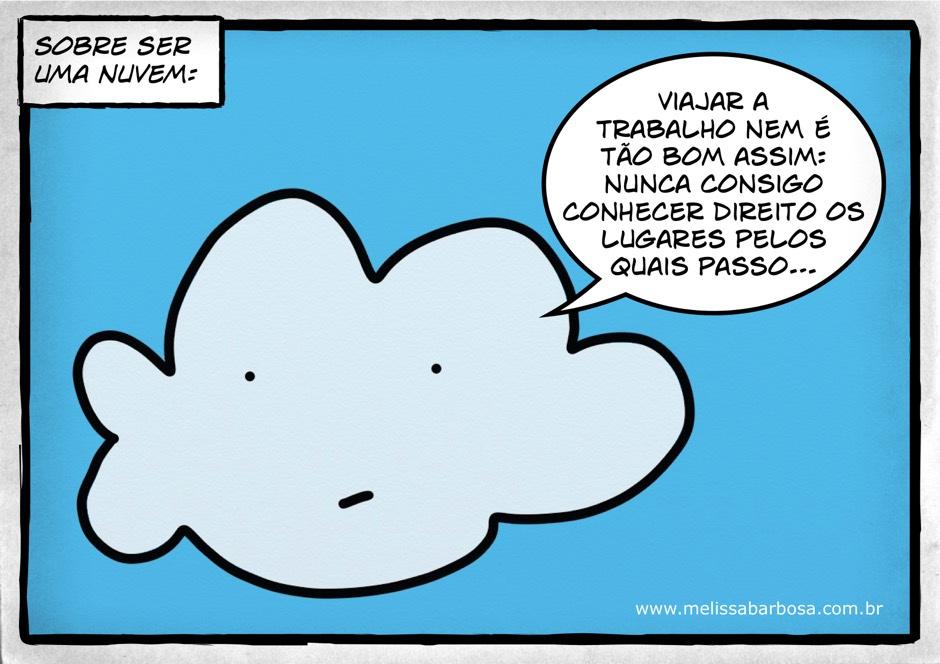 Sobre ser uma nuvem: viajar a trabalho nem é tão bom assim: nunca consigo conhecer direito os lugares pelos quais passo...