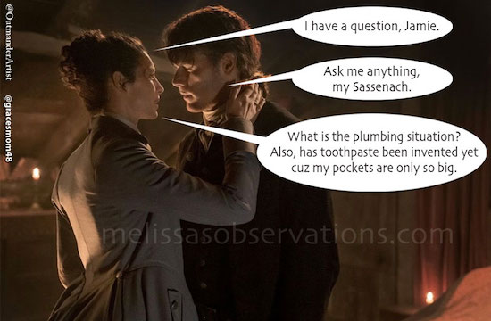 #Outlander #TimeTravelProblems #NineOutOfTenDentistsRecommendCrest  #AlsoWhatAboutFloss