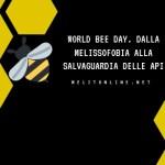 World bee day. Dalla melissofobia alla salvaguardia delle api